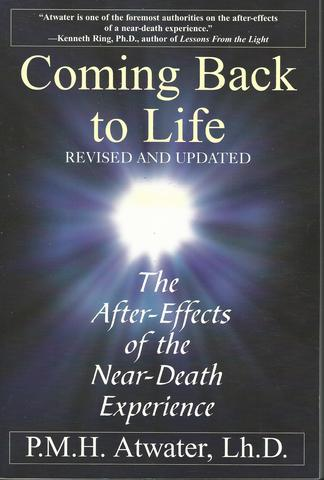 Coming Back To Life: The After-Effects of the Near-Death Experience, Atwater Lh.D., P. M. H.
