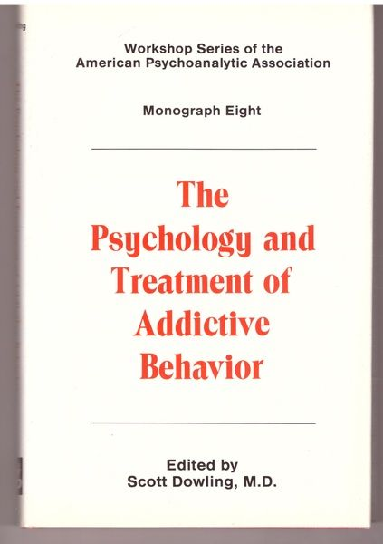 Psychology and Treatment of Addictive Behavior (Workshop Series of the American Psychoanalytic Association)