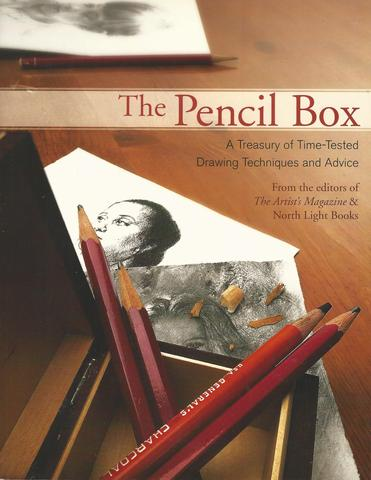 The Pencil Box: A Treasury of Time-Tested Drawing Techniques and Advice, Editors Of Artists Magazine And North Light Books