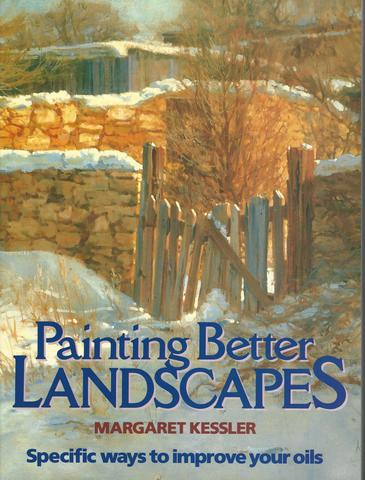 Painting Better Landscapes: Specific Ways to Improve Your Oils, Kessler, Margaret