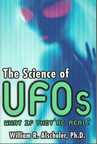 The Science of UFOs: What If They're Real?, William R. Alschuler