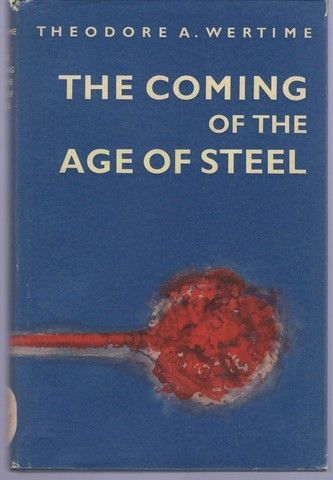 The Coming of The Age of Steel., WERTIME, Theodore A.