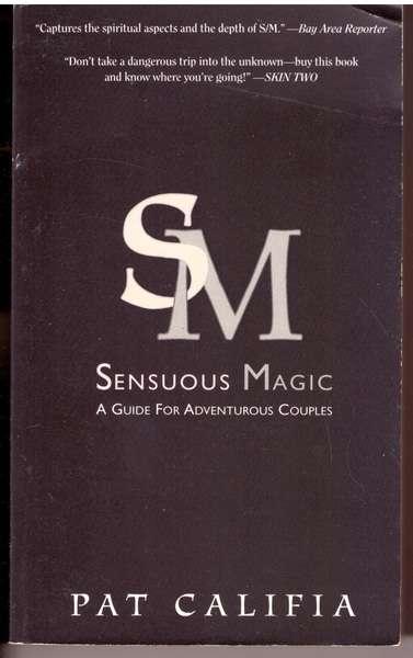 Sensuous Magic: A Guide for Adventurous Lovers, Califia, Pat