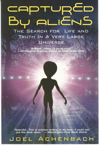 Captured By Aliens: The Search for Life and Truth in a Very Large Universe, Achenbach, Joel