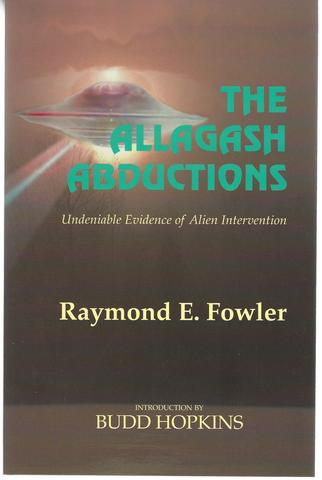 The Allagash Abductions: Undeniable Evidence of Alien Intervention, Fowler, Raymond