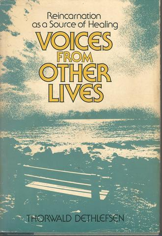 Voices from Other Lives: Reincarnation As a Source of Healing, Dethlefsen, Thorwald