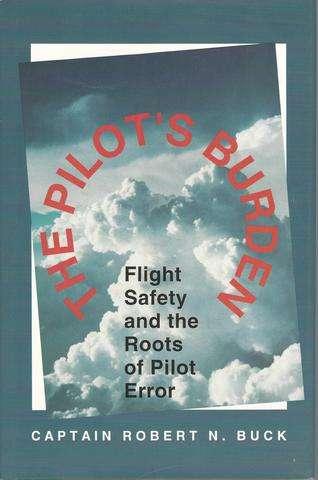 The Pilot's Burden: Flight Safety and the Roots of Pilot Error, Buck, Robert N.