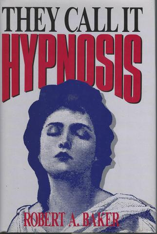 They Call It Hypnosis, Baker, Robert A.