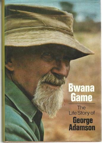 Bwana Game the life story of George Adamson, Adamson, George