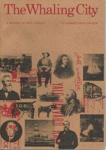 The Whaling City: A History of New London, Decker, Robert Owen