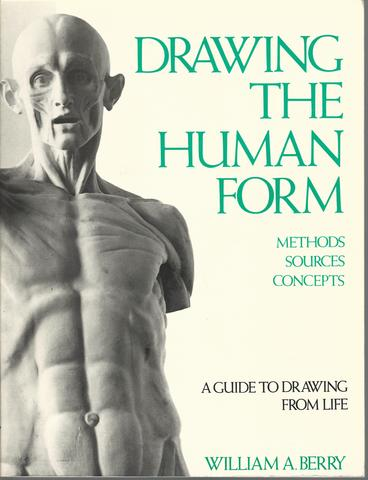 Drawing the Human Form: Methods, Sources, Concepts, Berry, William A.