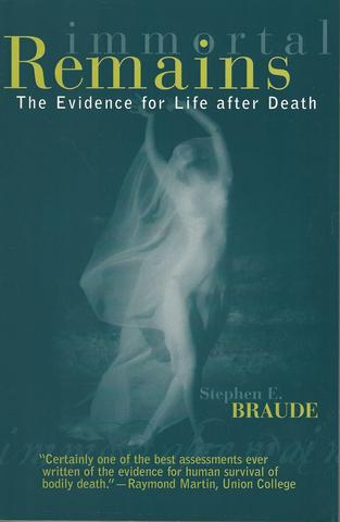 Immortal Remains: The Evidence for Life After Death, Braude, Stephen E.