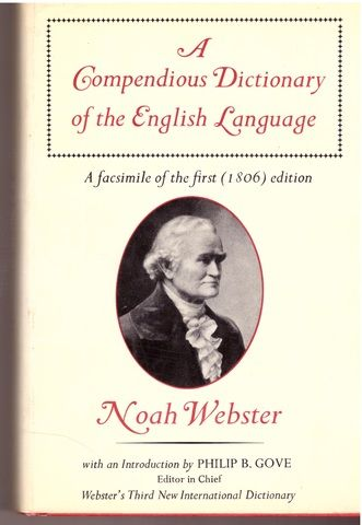 A Compendious Dictionary of the English Language: A Facsimile of the First (1806) Edition, Noah Webster and Philip B. Gove