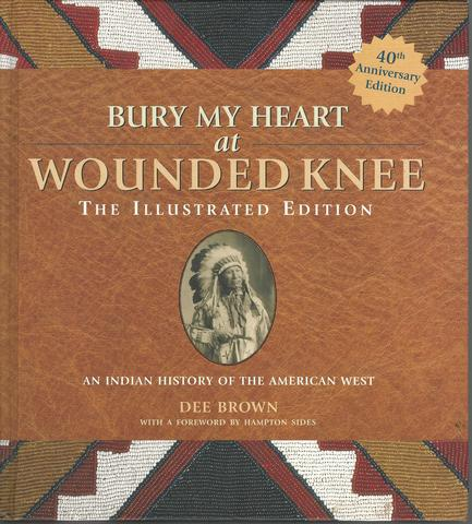 Bury My Heart at Wounded Knee (The Illustrated Edition), Brown, Dee