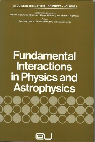 Fundamental Interactions in Physics and Astrophysics (Studies in the Natural Sciences,)