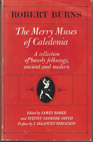 The Merry Muses of Caledonia a Collection of Bawdy Folksongs, Ancient and Modern, Burns, Robert, & Barke, James, Smith, Sydney Goodsir, Edited By