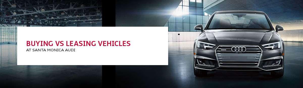 Buying vs Leasing Vehicles at Santa Monica Audi