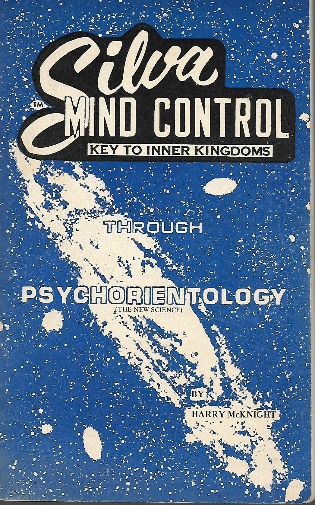 Silva Mind Control: Key To Inner Knigdoms Through Psychorientology, McKnight, Harry