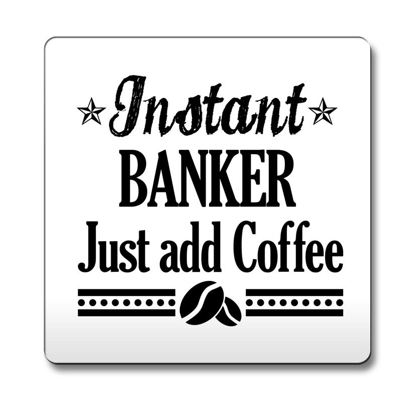 Black-Instant-Banker-Just-add-Coffee-job-title-Coaster-funny-015