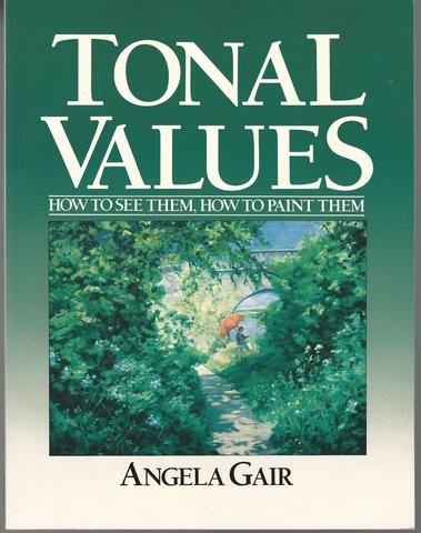 Tonal Values: How to See Them, How to Paint Them, Gair, Angela