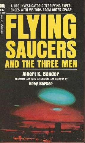 Flying Saucers and the Three Men by Albert K. Bender (2014-05-01), Albert K. Bender