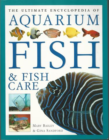 The Ultimate Encyclopedia of Aquarium Fish and Fish Care, Mary Bailey & Gina Sandford