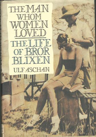 The Man Whom Women Loved: The Life of Bror Blixen, Aschan, Ulf