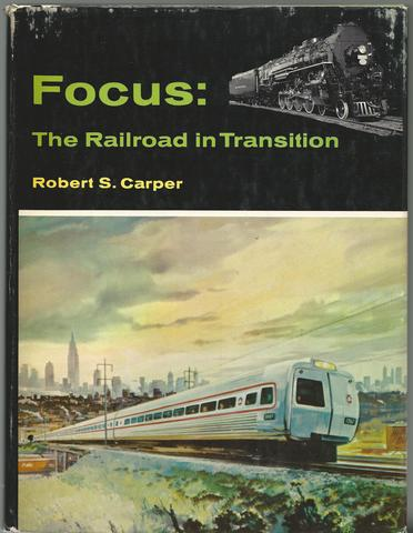Focus: the railroad in transition, Carper, Robert S