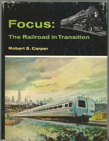 Focus: the railroad in transition, Carper, Robert S