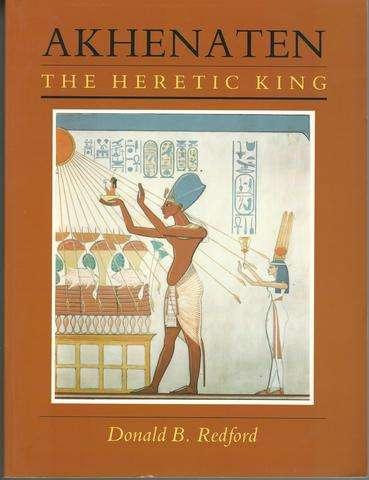 Akhenaten: The Heretic King, Redford, Donald B.