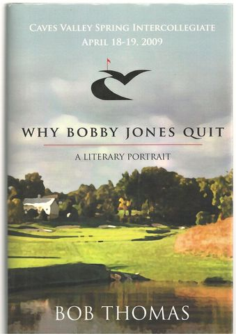 Why Bobby Jones Quit: A Literary Portrait [Caves Valley Spring Intercollegiate 2009 Edition], Thomas,Bob