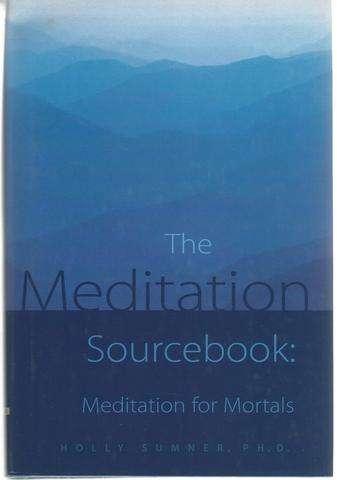 The Meditation Sourcebook: Meditation for Mortals, Sumner, Holly; Artenstein, Michael