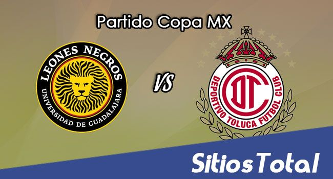 Leones Negros vs Toluca en Vivo – Online, Por TV, Radio en Linea, MxM – Apertura 2017 – Copa MX