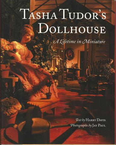 Tasha Tudor's Dollhouse : A Lifetime in Miniature, Davis, Harry; Paul, Jay