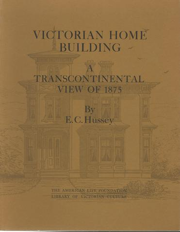 Victorian Home Building: A Transcontinental View of 1875 (Library of Victorian culture), Hussey, E. C.