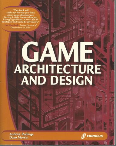 Game Architecture and Design: Learn the Best Practices for Game Design and Programming, Rollings, Andrew; Morris, Dave