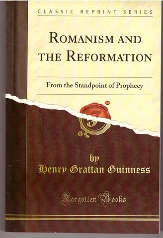 Romanism and the Reformation from the Standpoint of Prophecy (Classic Reprint), Guinness, Henry Grattan