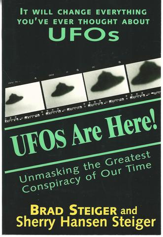 UFOs Are Here!: Unmasking the Greatest Conspiracy of Our Time, Steiger, Brad