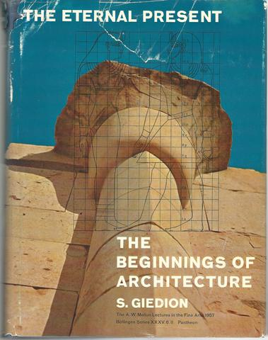 The Eternal Present: The Beginnings of Architecture- A Contribution on Constancy and Change (Bollingen Series, No. 35 / A. W. Mellon Lectures in the Fine Arts, Vol. 6, Part 2), Giedion, Siegfried