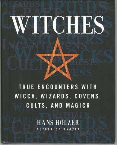 Witches: True Encounters with Wicca, Wizards, Covens, Cults and Magick, Holzer, Hans