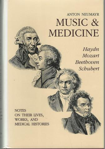 Music & Medicine: Haydn, Mozart, Beethoven, Schubert- Notes on Their Lives, Works, and Medical Histories, Anton Neumayr