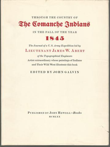 Through The Country Of The Comanche Indians In The Fall Of The Year 1845 The Journal of a U.S. Army Expedition led by Lietenant James W. Abert, Abert, James W.; Calvin, John, Ed.