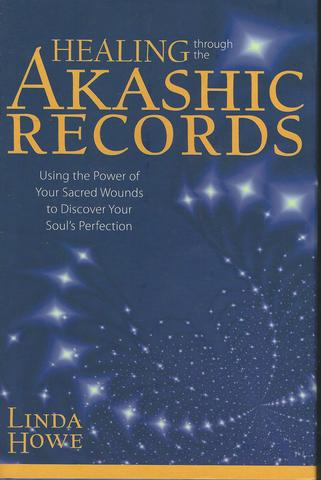 Healing Through the Akashic Records: Using the Power of Your Sacred Wounds to Discover Your Soul's Perfection, Howe, Linda