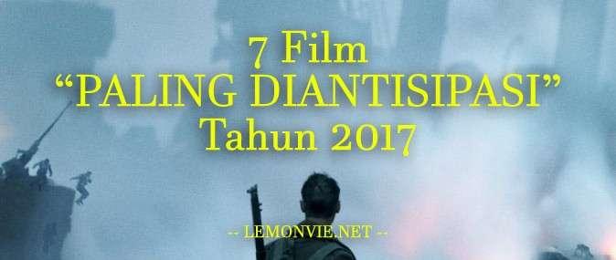 7 Film Paling Diantisipasi 2017