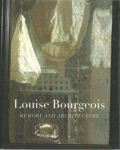 Louise Bourgeois: Memory And Architecture, Bal, Mieke; Cooke, Lynne; Colomina, Beatriz; Gorovoy, Jerry; Terrisse, Christiane; Tilkin, Danielle; Helfenstein, Josef; Bourgeois, Louise