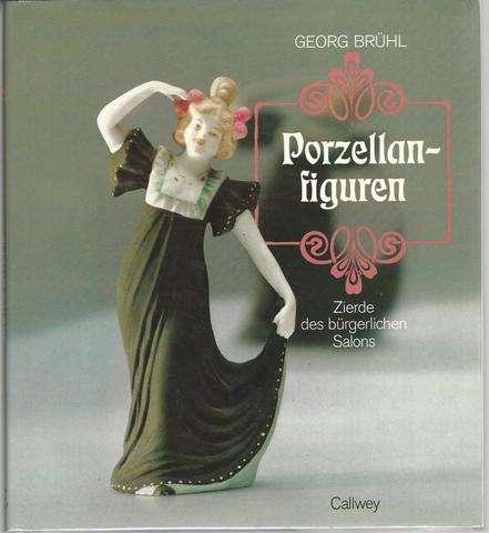 Porzellanfiguren: Zierde des bu?rgerlichen Salons (German Edition), Bru?hl, Georg