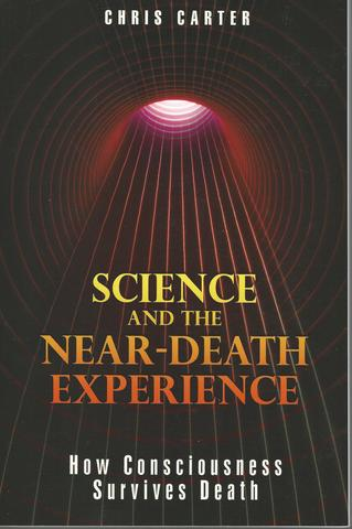 Science and the Near-Death Experience: How Consciousness Survives Death, Carter, Chris