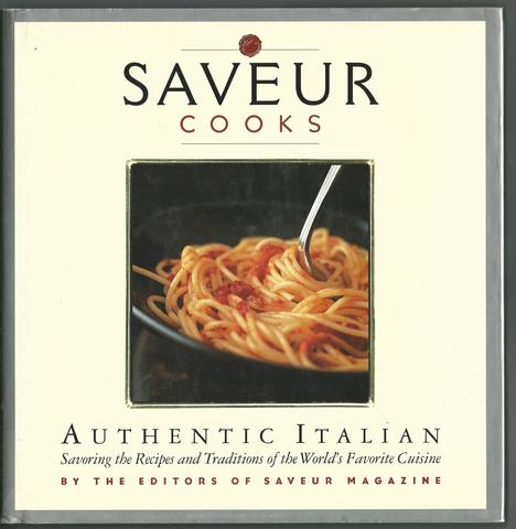 Saveur Cooks Authentic Italian: Savoring the Recipes and Traditions of the World's Favorite Cuisine, editors of Saveur magazine