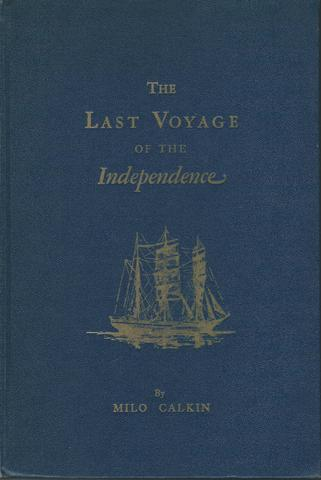 The Last Voyage of the Independence: The Story of a Shipwreck and South Sea Sketches 1833 to 1836, Calkin, Milo