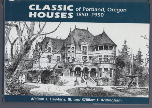 Classic Houses of Portland, Oregon 1850-1950, Hawkins, William J.; Willingham, William F.